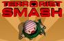 Terrorist Smash