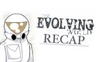 The Evolving World Recap
