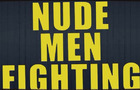 Nude Men Fighting!