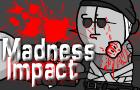 MadnessImpact