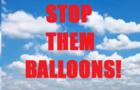 Stop Them Balloons!