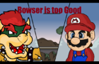 Bowser is too good