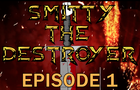 Smitty The Destroyer (ep
