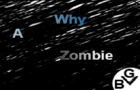 Why A Zombie