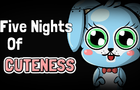 Five Nights Of Cuteness