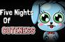 Five Nights Of Cuteness