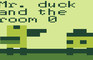 Mr. duck and the room0