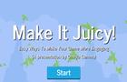 Make It Juicy!