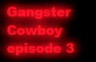 Gangster Cowboy ep3