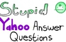 Stupid Yahoo Questions 2