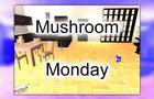 Mushroom Monday