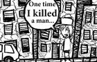 One Time I Killed A Man..