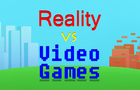 Reality vs Video Games 1