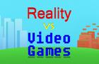 Reality vs Video Games 1
