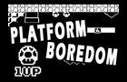 Platform Boredom