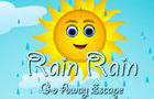 Rain Rain Go Away Escape