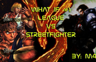 League VS Streetfighter