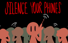 SILENCE YOUR PHONES