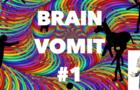 Brain Vomit #1