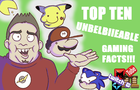 TOP TEN UBELBIEABLE GAMING FACTS (18+)