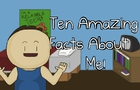 Ten Amazing Facts About Me!