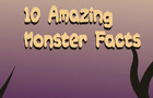 10 Amazing Monster Facts [NATA]