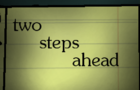 2 Steps Ahead
