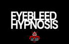 Eyebleed Hypnosis