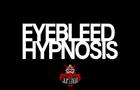 Eyebleed Hypnosis