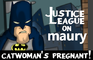 Justice League on MAURY