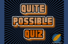 Quite Possible Quiz