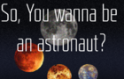 So, You wanna be an astronaut?