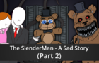 The SlenderMan - A Sad Story - Part 2 (A Freddy Fazbear Memory)