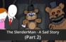 The SlenderMan - A Sad Story - Part 2 (A Freddy Fazbear Memory)