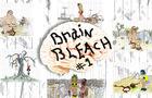 Brain Bleach #1
