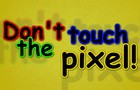 Don't Touch the Pixel!