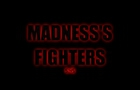 Madness's Fighters