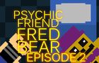 Psychic Friend Fredbear - Episode 2