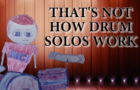 That's Not How Drum Solos Work