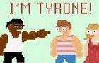 I'M TYRONE!