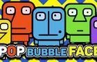 Pop Bubble Face