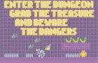 Enter the Dungeon, Grab the Treasure and Beware the Dangers
