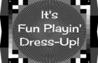 It's Fun Playin' Dress-Up!