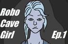 Robo Cave Girl Episode1