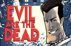 Evil are the Dead