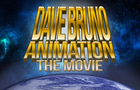 Dave Bruno Animation: The Movie