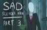 The SlenderMan - A Sad Story (Part 3)