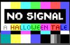 NO SIGNAL - A Halloween Tale
