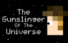 The Gunslinger of the Universe
