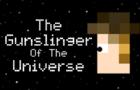 The Gunslinger of the Universe